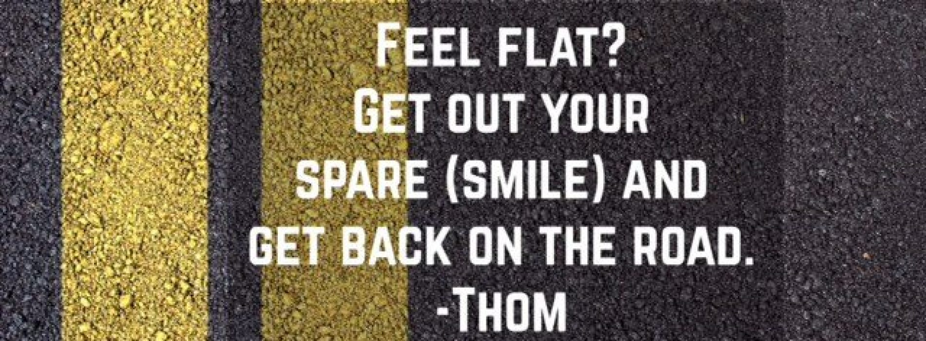 "Motivational Monday – ""Feel Flat? Get Out Your Spare (smile) and Get Back on the Road."""