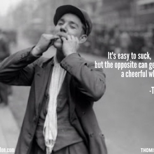 "Motivational Monday – ""It's easy to suck, but the opposite can generate a cheerful whistle."""