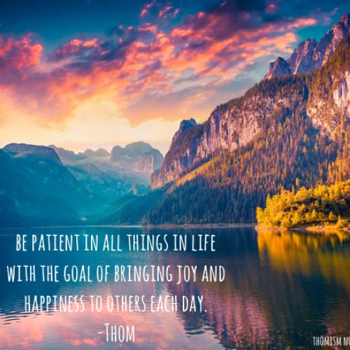 "Motivational Monday – ""Be patient in all things in life with the goal of bringing joy and happiness to others each day"""