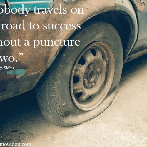 """""""Nobody travels on the road to success without a puncture or two."""""""