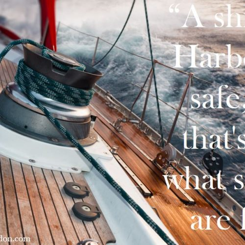 """A ship at Harbor is safe, but that's not what ships are for."""