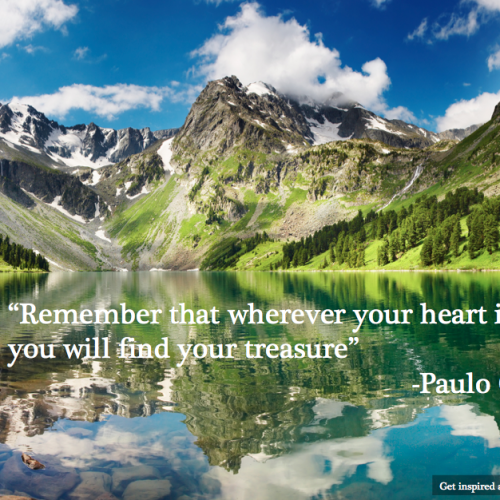 """Remember that wherever your heart is, there you will find your treasure"""