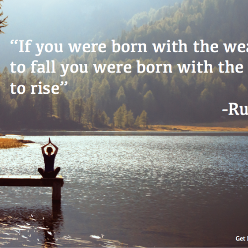 """If you were born with the weakness to fall you were born with the strength to rise"""