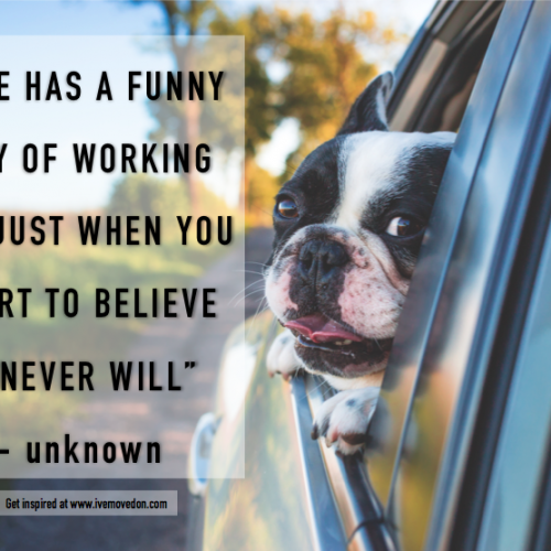 """Life has a funny way of working out just when you start to believe it never will."""