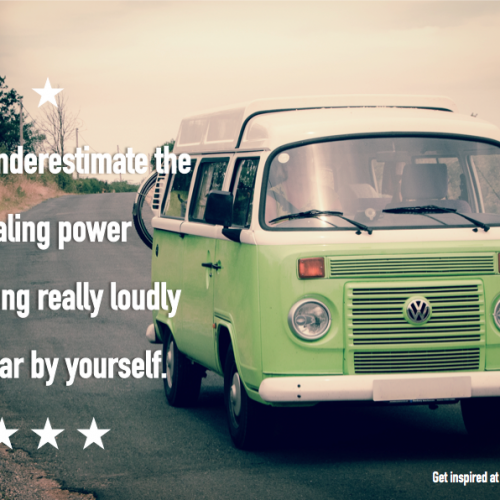 """Never underestimate the healing power of singing really loudly in a car by yourself"""