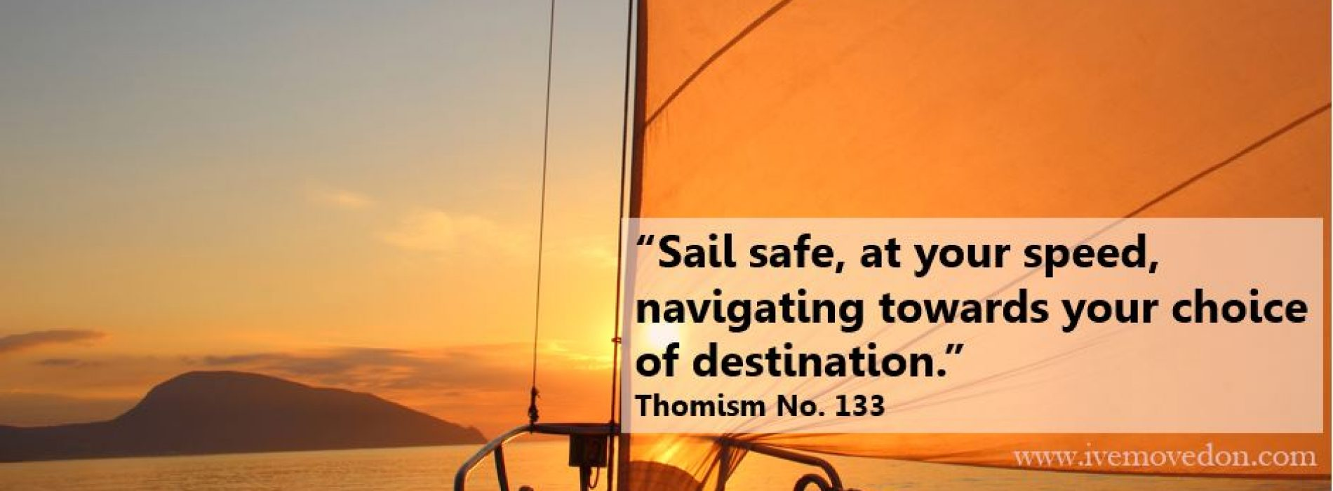 """Sail safe, at your speed, navigating towards your choice of destination."""